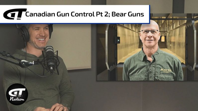 Gun Control in Canada - Part 2; Bear Guns | Gun Talk Nation