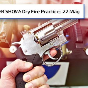 Dry Firing 250 Million Times and .22 Magnums | Gun Talk Radio