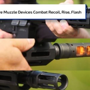 Combat Rise, Recoil, Flash with SureFire Muzzle Devices | Guns & Gear