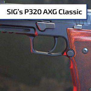 Sig Sauer's P320 AXG Classic | Guns & Gear