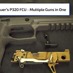 Sig Sauer's P320 FCU - Multiple Guns in One | Guns & Gear