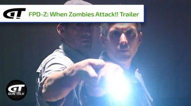 FPD-Z: When Zombies Attack | A Gun Talk Short Trailer