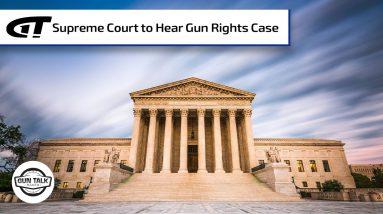Supreme Court to Hear New York Carry Permit Case | Gun Talk Radio